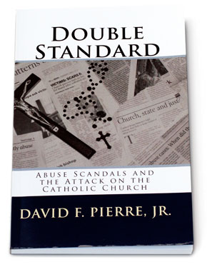 Double Standard: Abuse Scandals and the Attack on the Catholic Church, a book by David F. Pierre, Jr
